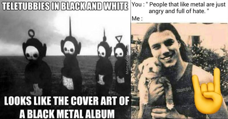 music memes metal folk metal metal af brutal memes satanic death metal satan metal memes black metal scandinavia brutal metallica iron maiden - 6155525