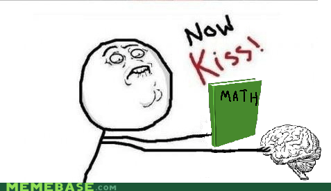 brain,finals,math,now kiss,Rage Comics
