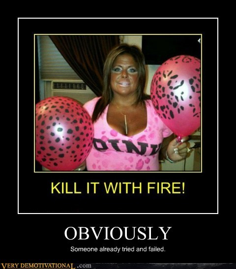 eww failed fire obviously Terrifying tried