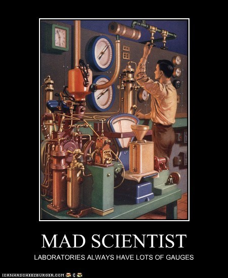 MAD SCIENTIST LABORATORIES ALWAYS HAVE LOTS OF GAUGES