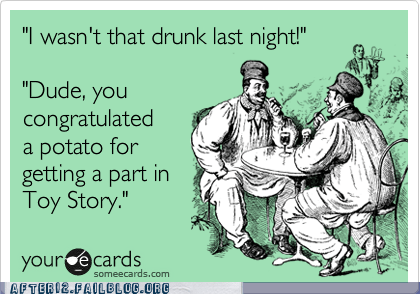i-wasnt-that-drunk-last i-wasnt-that-drunk-last-night potato toy story - 6157822464