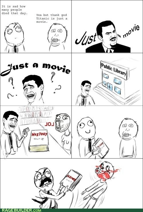 history,idiots,just a movie,library,Rage Comics,titanic