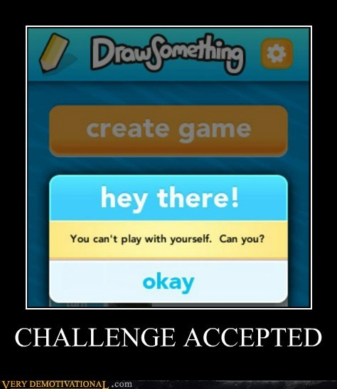 Challenge Accepted draw something hilarious self love - 6158384640