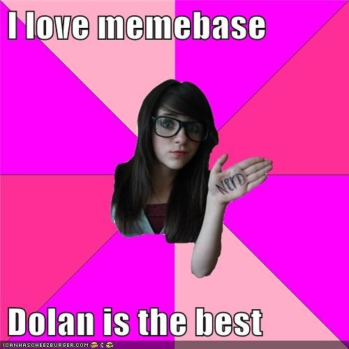 best,dolan,Idiot Nerd Girl,memebase