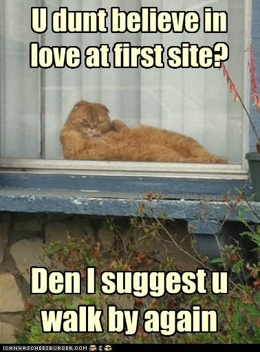 U dunt believe in love at first site? Den I suggest u walk by again Chech1965 250412