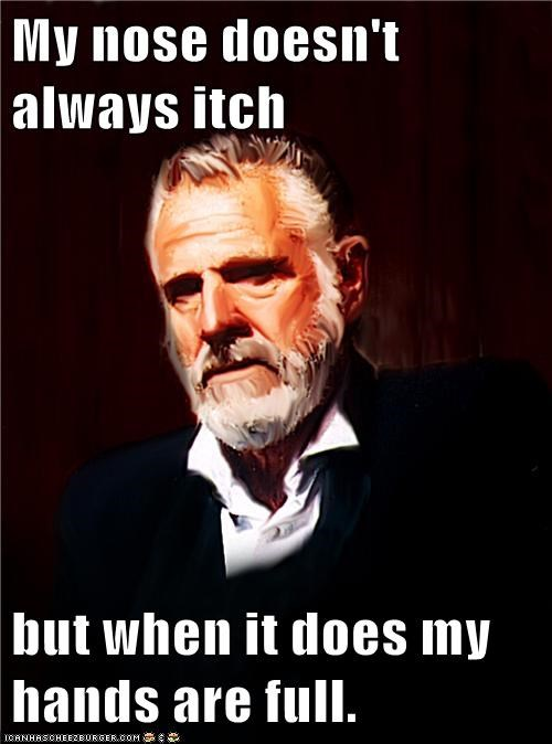 the most interesting man in the world,itch,nose