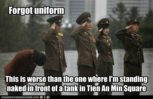 Forgot uniform This is worse than the one where I'm standing naked in front of a tank in Tien An Min Square