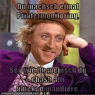 Du Machsch Eimal Printermonitoring Seg Wie Du Meinsch Du Chash Alli