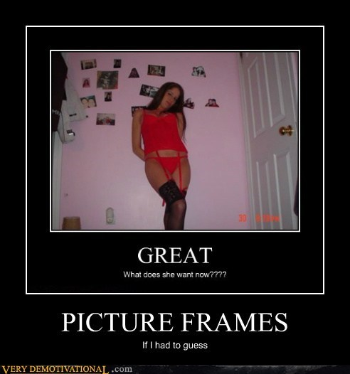 PICTURE FRAMES If I had to guess