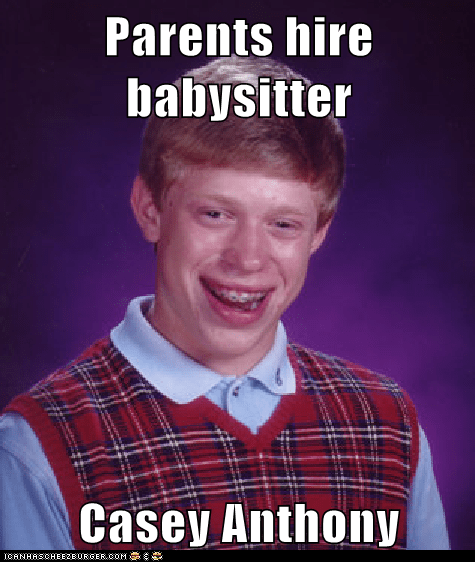 babysitter bad luck brian Casey Anthony Memes murder trial - 6161368320