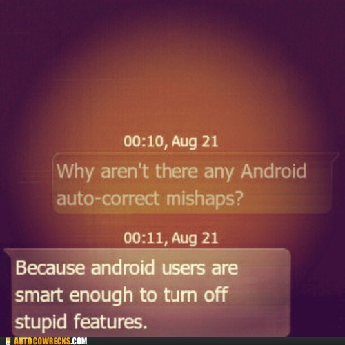 android,mishaps,smart users,stupid features
