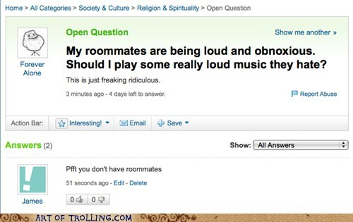 forever alone,none,roommates,Yahoo Answer Fails