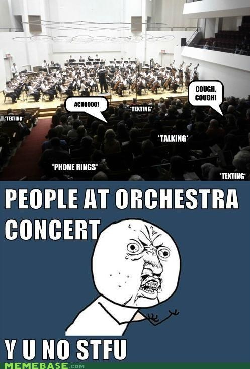 concert,noise,orchestra,rules,Y U No Guy