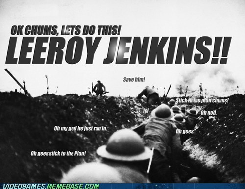 chicken,chums,leeroy jenkins,meme,world war i