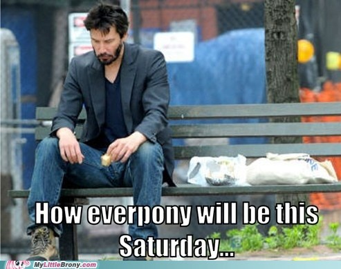 meme,no ponies,Sad,sad keanu,saturday