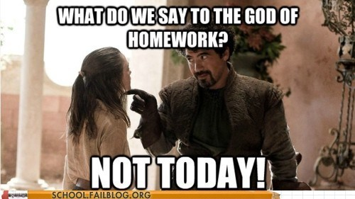 Game of Thrones,not today,syrio forel,the god of homework