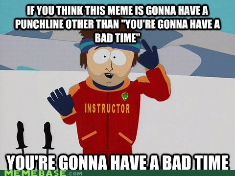 a bad time Memes punchline ski instructor - 6165646592