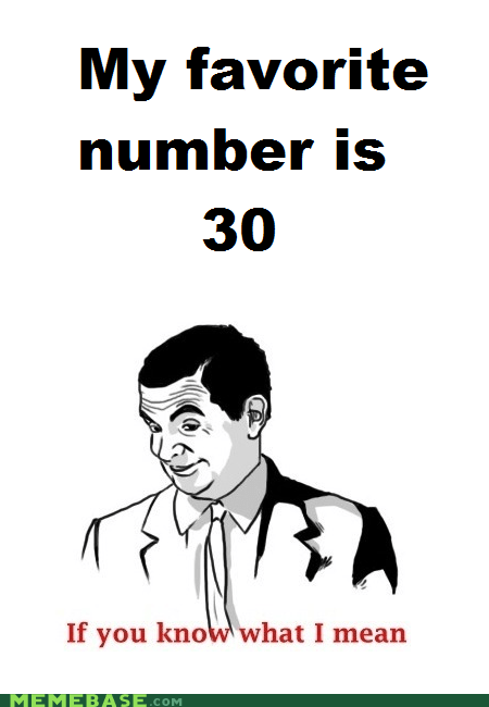 30 if you know what i mean Memes mr-bean roman numerals XXX - 6165933312