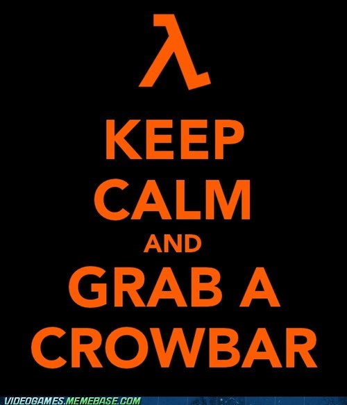 crowbar,gordan freeman,half life,keep calm,meme,Memes