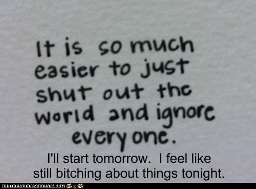 I'll start tomorrow. I feel like still bitching about things tonight.
