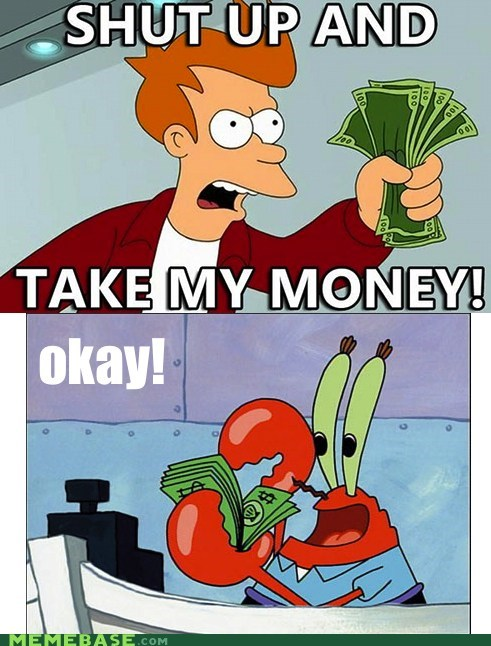 fry,money,mr krabs,Okay
