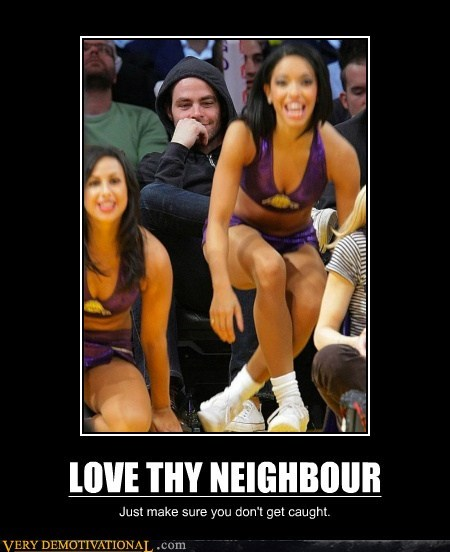 hilarious love thy neighbor Sexy Ladies wtf - 6168085504