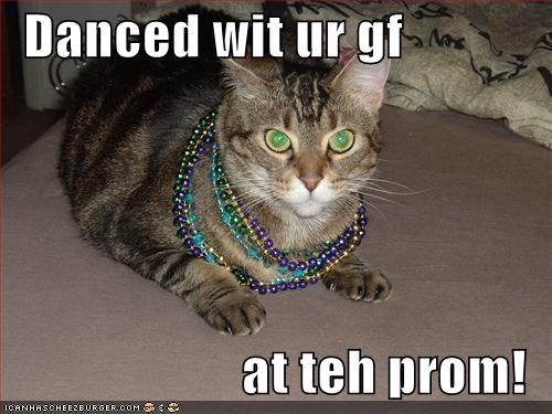 Danced wit ur gf at teh prom! - Cheezburger - Funny Memes | Funny Pictures