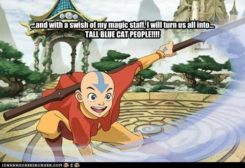 ...and with a swish of my magic staff, I will turn us all into... TALL BLUE CAT PEOPLE!!!!