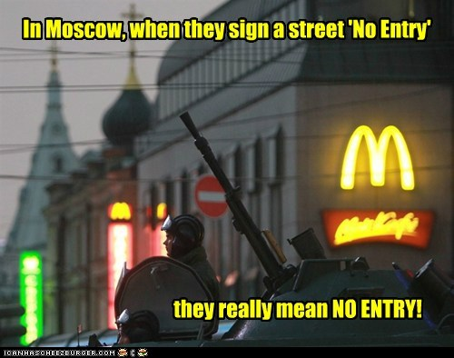 In Moscow, when they sign a street 'No Entry' they really mean NO ENTRY!