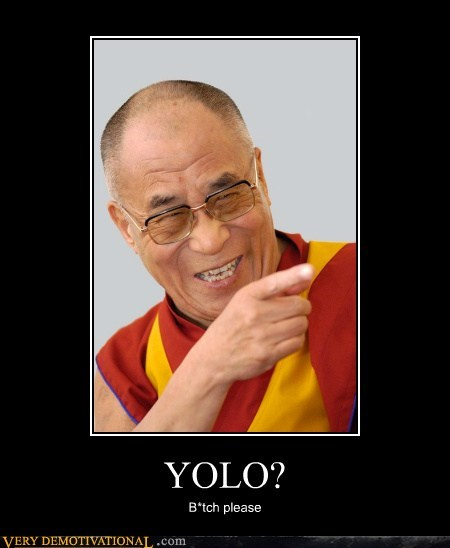 YOLO? B*tch please