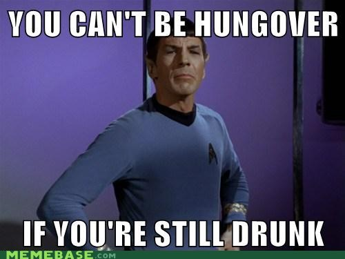 drunk,hungover,Memes,Spock,what,why did i post this