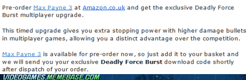 deadly force burst,max payne 3,preorder bonus,the feels