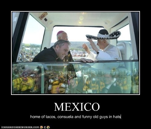 MEXICO home of tacos, consuela and funny old guys in hats