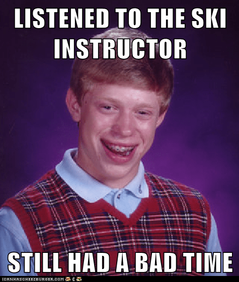 ski instructor gonna have a bad time bad luck brian - 6179681536