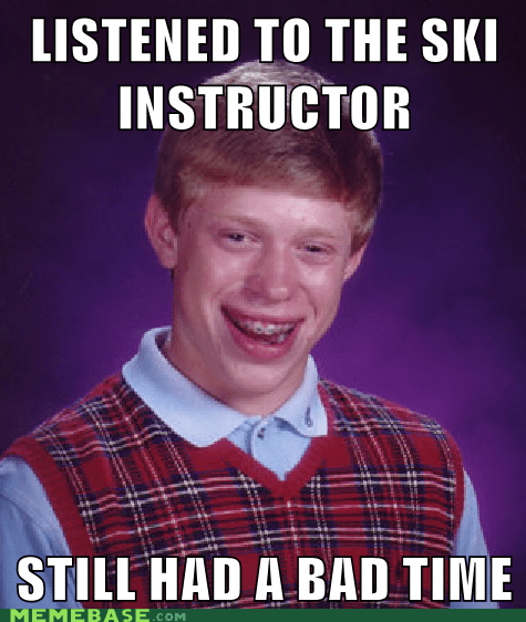 If You're Hanging Out With Bad Luck Brian...