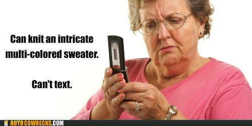 AutocoWrecks cant-text grandma g rated knitting old people texting - 6179798016