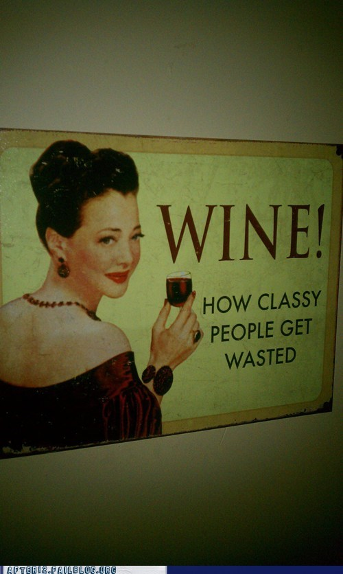 classy how classy people get was wasted wine - 6180796672