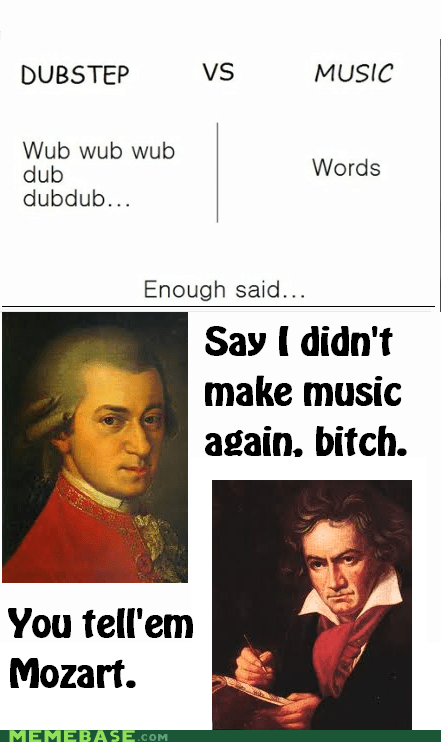 Mozart is pissed.