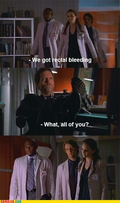 bleeding,butthurt,doctor house,rectal,TV