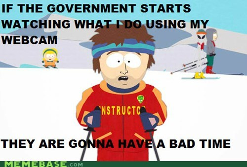 a bad time,cispa,government,Memes,webcam