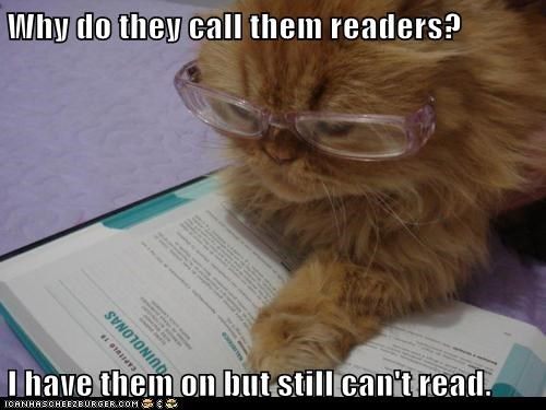 Why do they call them readers? I have them on but still can't read.