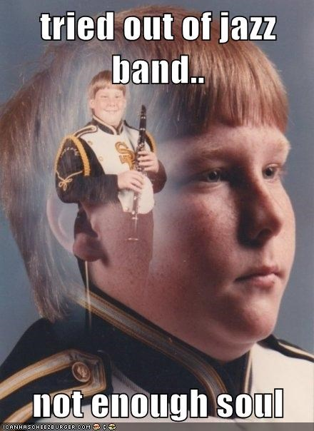Tried Out Of Jazz Band Not Enough Soul Memebase Funny Memes