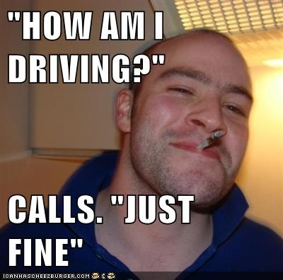 compliments how am i driving Good Guy Greg