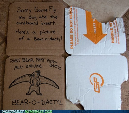 awesome,bear-o-dactyl,dog ate my video games,gamefly,IRL,sorry