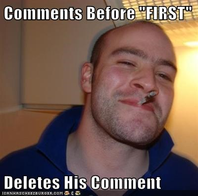 comments first Good Guy Greg internets - 6187948288