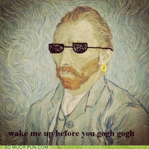 homophone,song,Van Gogh,Vincent van Gogh,wake me up before you go-go,wham