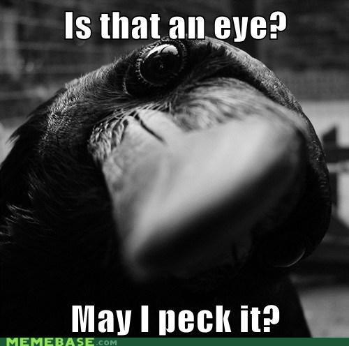 creepy crow,eye,Memes,peck