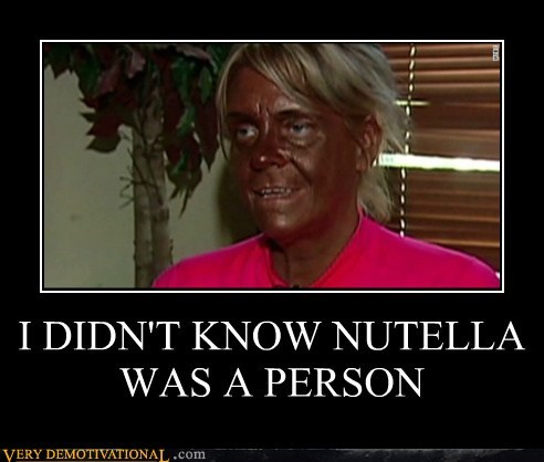 eww,lady,nutella,person,Terrifying
