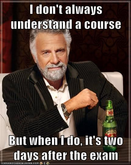 college,exams,the most interesting man in the world,truancy story,understand