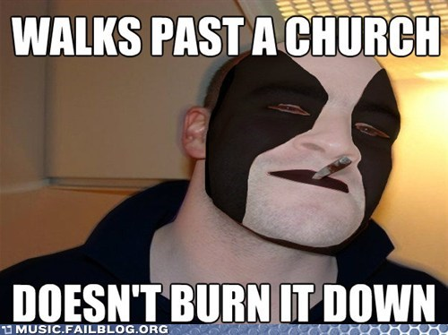 black metal church burning Good Guy Greg meme metal - 6191642880
